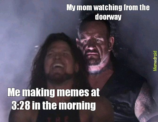This is my fist meme and its now 3:29