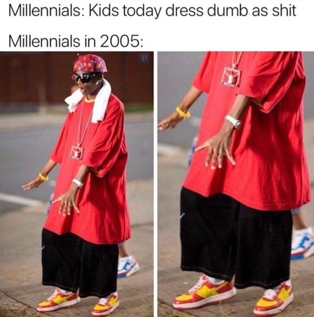 Kids today dress dumb as shit - meme