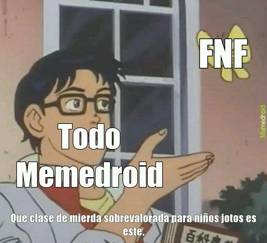 Literal todos en Memedroid lo odian.