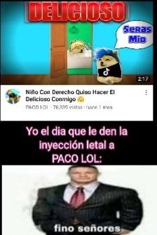 Contexto:Paco lol es un youtuber de hilos que hace puras historias de delicioso >:( - meme
