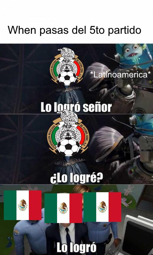 Mexico pasando del 5to partido - meme