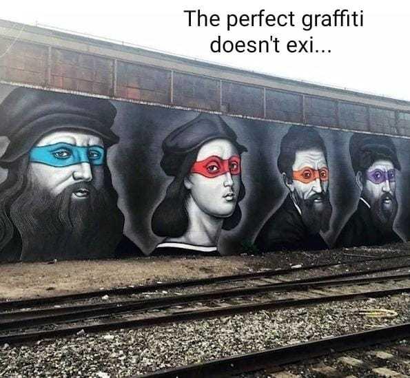 The perfect graffiti doesn't exi... - meme