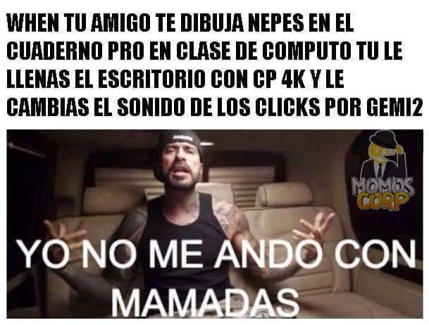 yo no me ando con mamadas xD CP 4K - meme