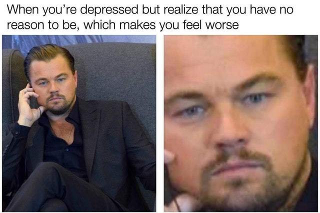 No reason to be depressed - meme