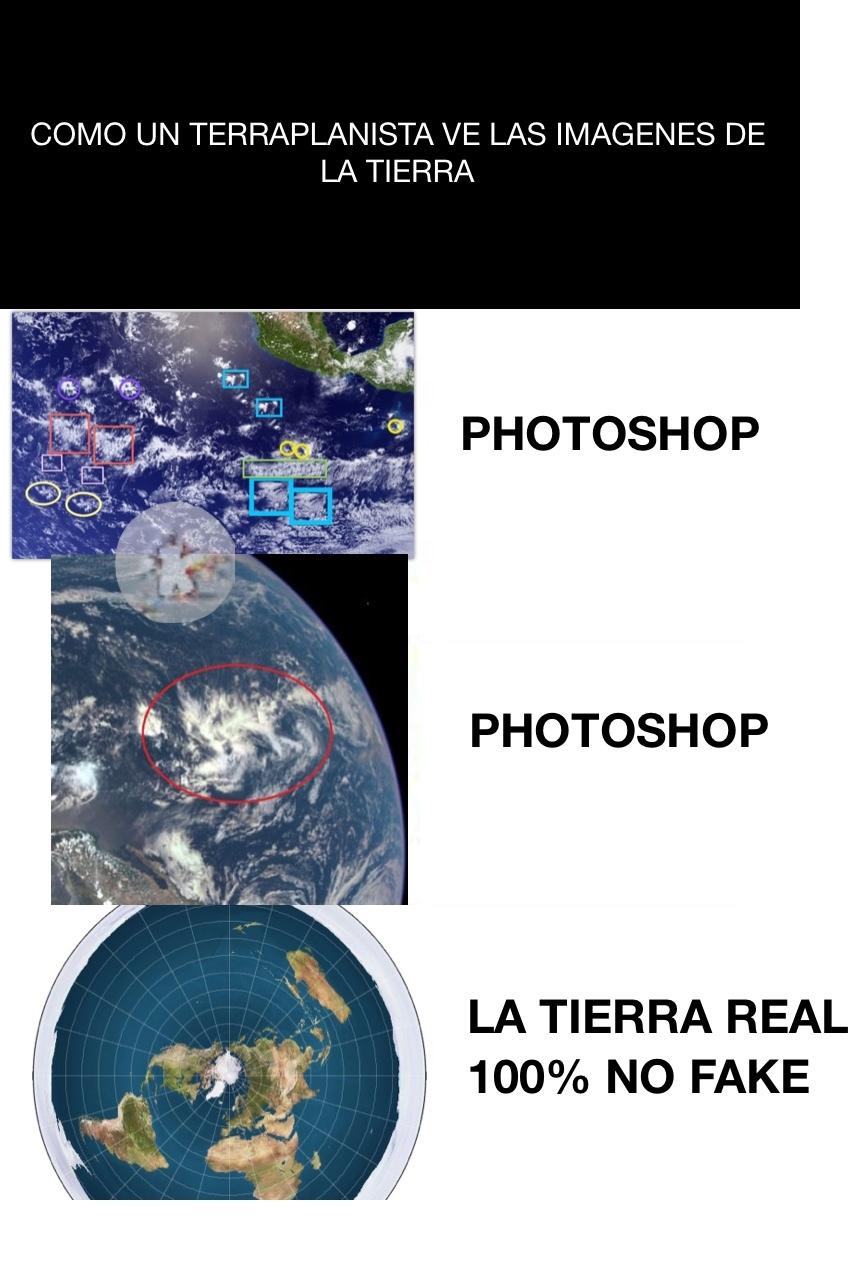 Como un terraplanista ve las fotos de la tierra - meme