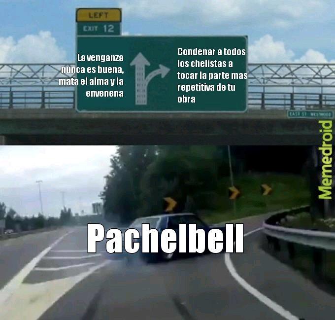 Contexto: la esposa de Pachelbell lo engañó con un chellista y el weon no perdona - meme