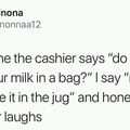 Do you want your milk in a bag?
