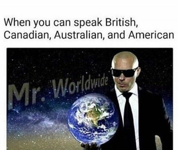 When you can speak British, Canadian, Australian and American - meme