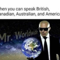 When you can speak British, Canadian, Australian and American