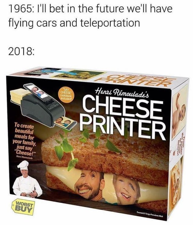 This is the what the future looks like: cheese printers - meme