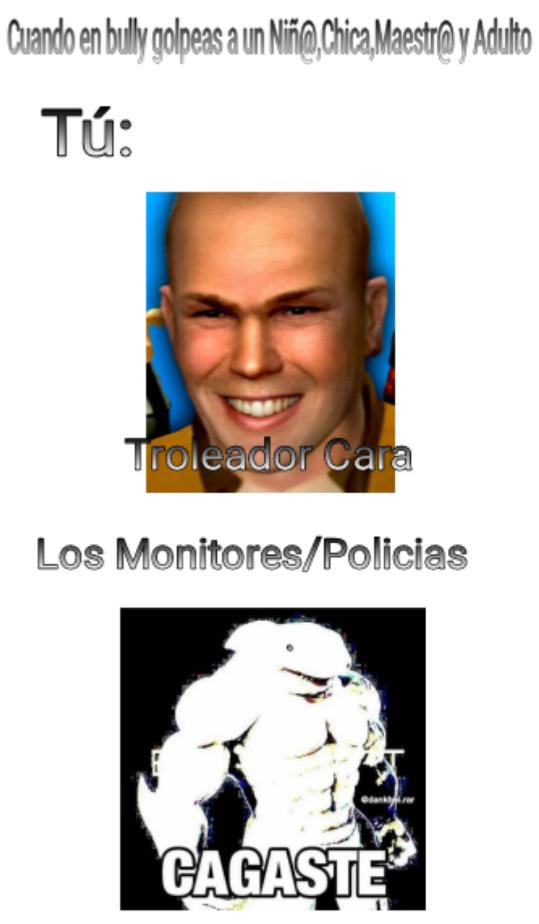 Los Monitores/Policias del Bully be like: - meme