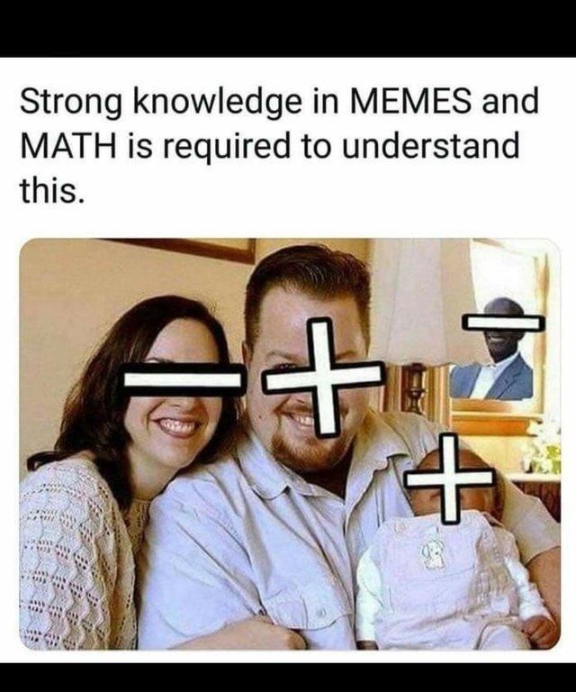 Strong knowledge in memes and math is required to understand this