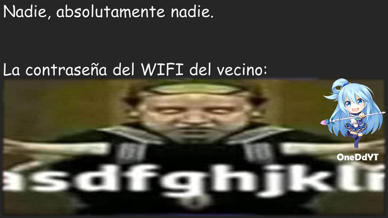 La contraseña del WIFI del vecino By: OneDdYT (¿Queda mejor en modo oscuro?) - meme