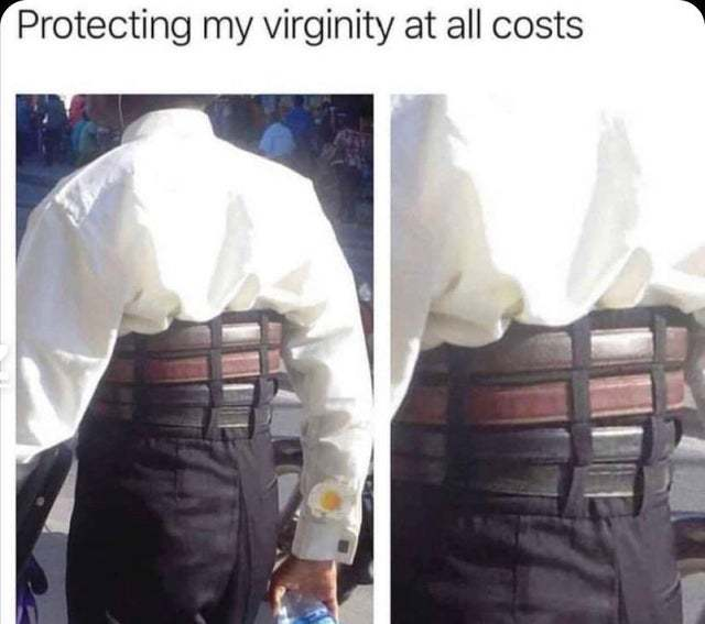 Protecting my virginity at all costs - meme