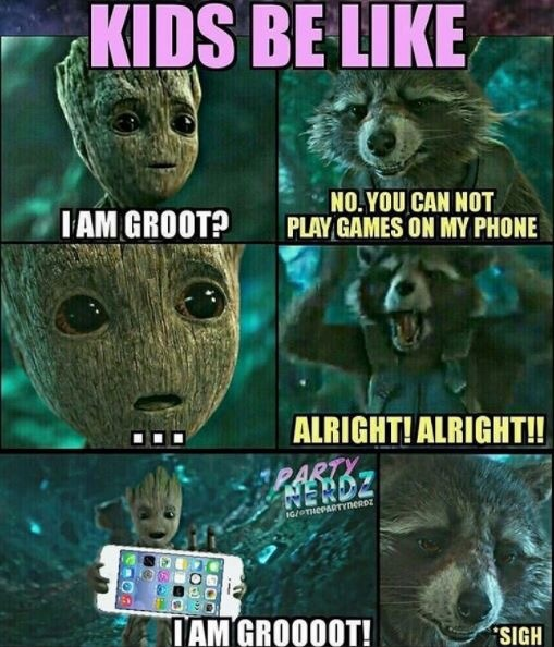 but I'll only give my phone to groot - meme