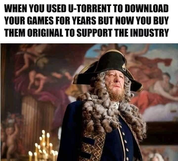 quando você usa o torrent para baixar jogos grátis por anos, mas agora você os compra para incentivar a indústria - meme