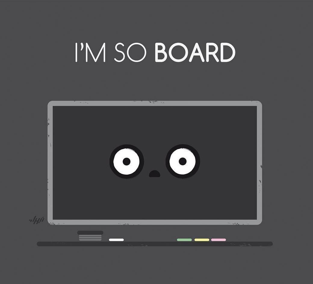 Board/tableau bored/fatigué...bref, vous avez compris...ou pas...c long a lire ce truc merde ça va s'arrêter quand ce truc de chenoute - meme