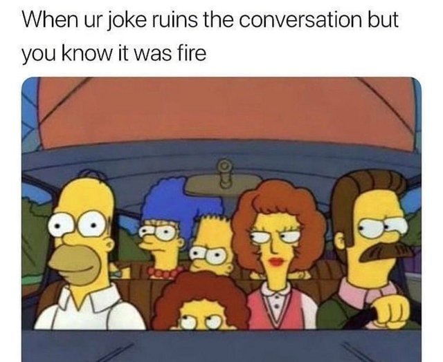 When you joke ruins the conversation but you know it was fire - meme
