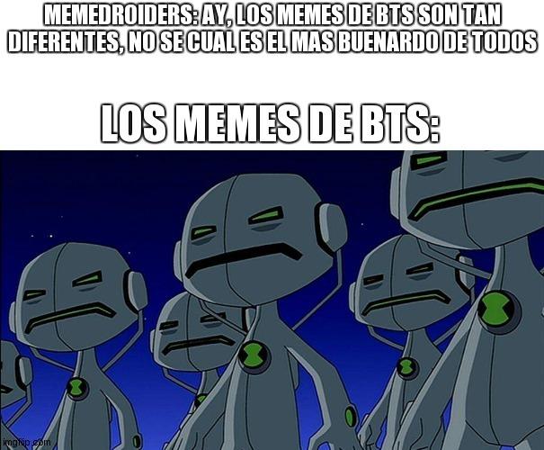 """Ay los bts son tan diferentes. BTS: (inserte imagen cliche)"". Totalmente diferentes - meme"