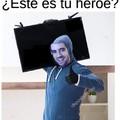 Ahí esta tu heroe