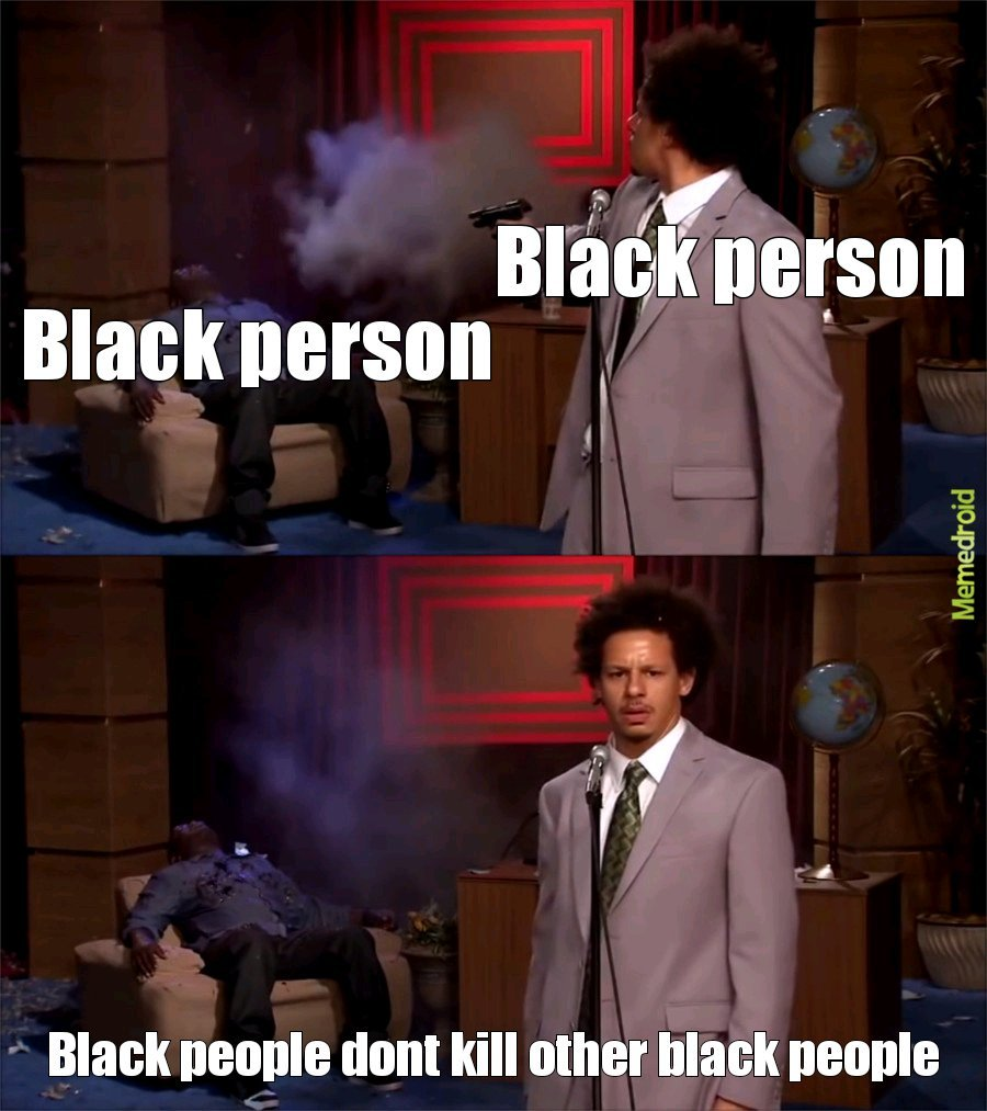 Black people are impervious to black bullets - meme