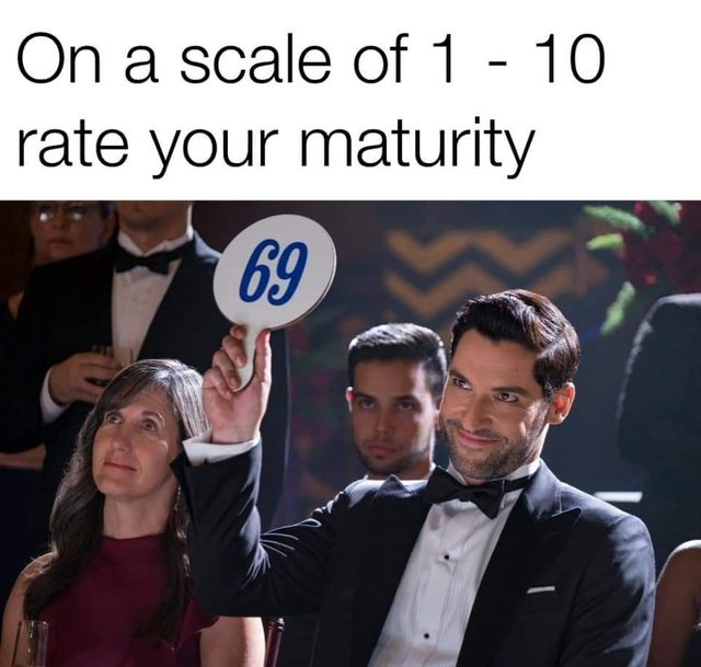 On a scale of 1 to 10 rate your maturity - meme