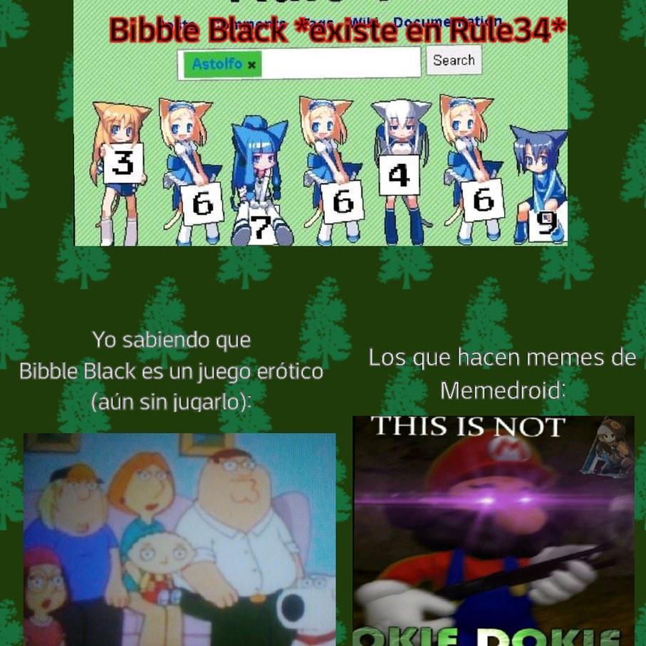 No sé por qué les enfada, si Bibble Black (aún sin jugarlo) no es santo - meme