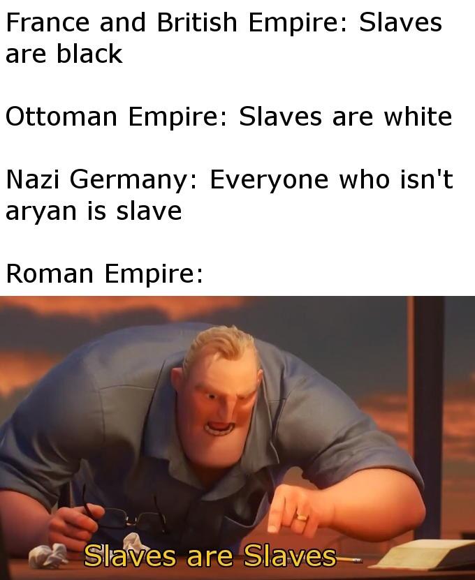 Slaves are, in fact, slaves - meme
