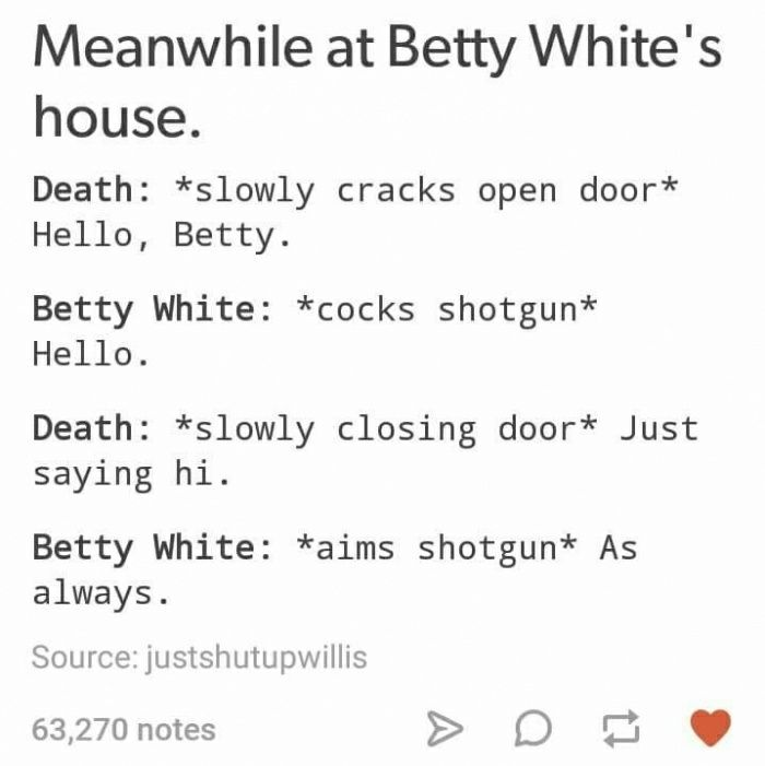Don't mess with betty white - meme