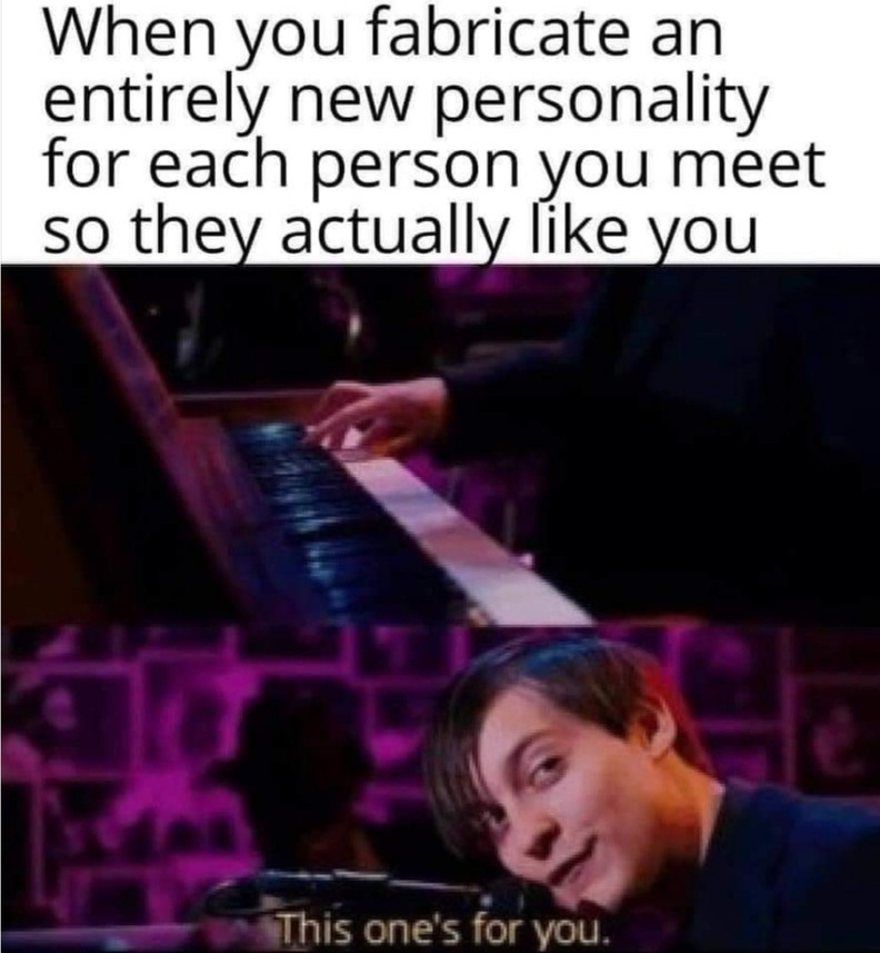 And then you run into an existential crisis because you don't know who you actually are - meme