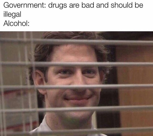 Alcohol is also a drug - meme
