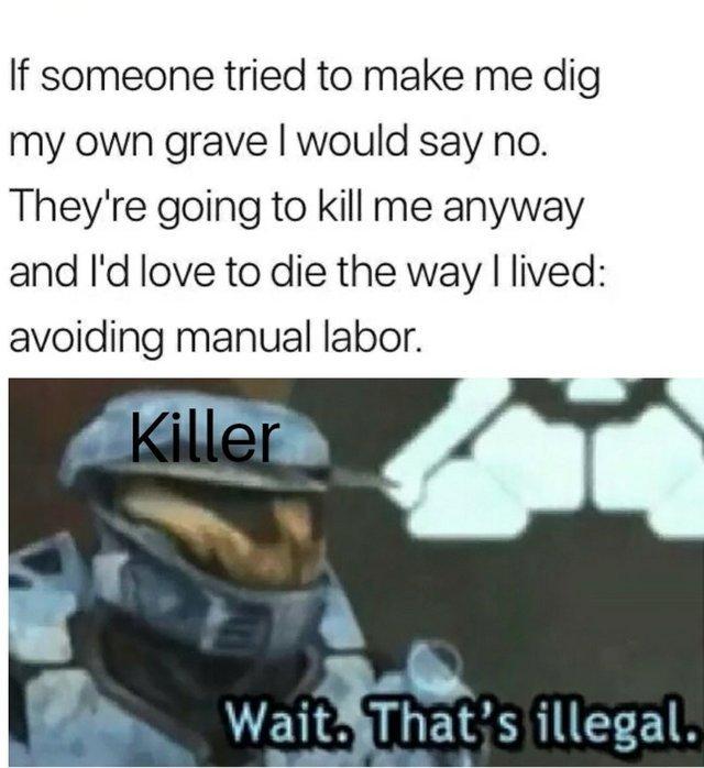 Die the way you live - meme