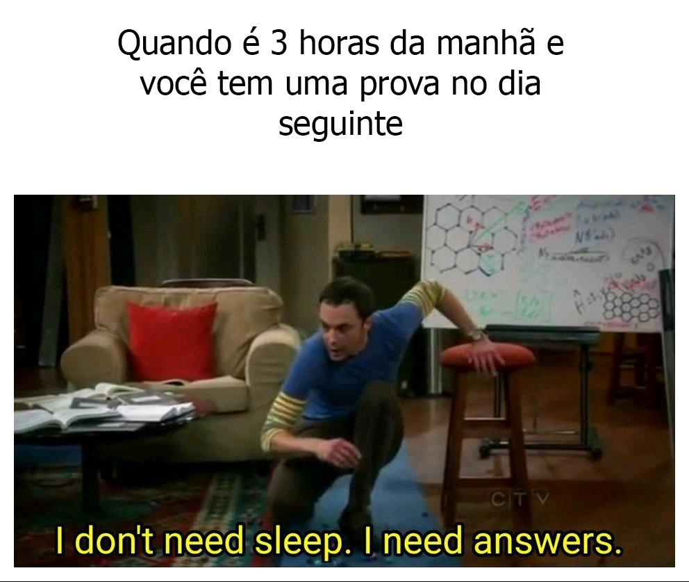 Eu não preciso dormir. Eu preciso de respostas! - meme