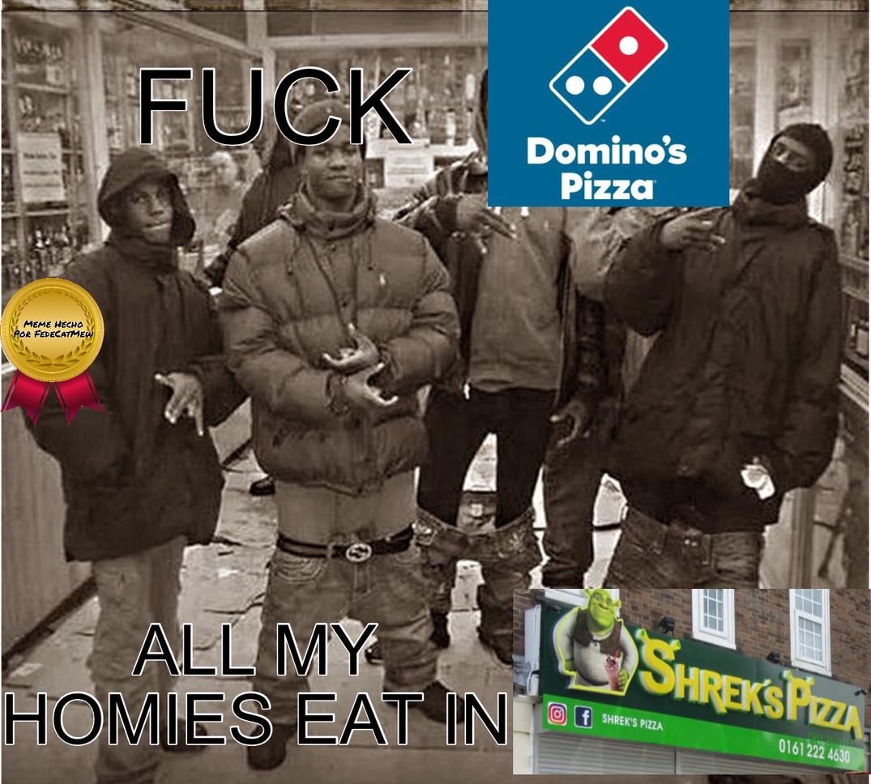 FUCK DOMINO'S PIZZA ALL MY HOMIES EAT IN SHREK'S PIZZA - meme