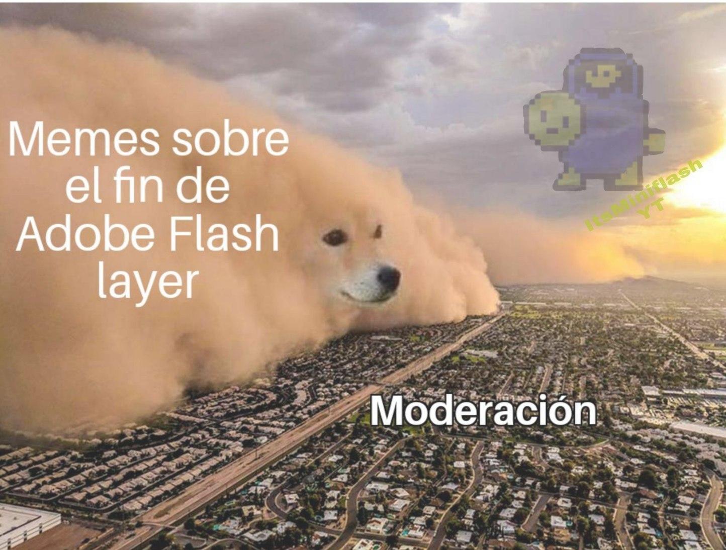 Si, da pena que Adobe Flash Player muera y todo eso para no hace falta hacer esos memes de mierda